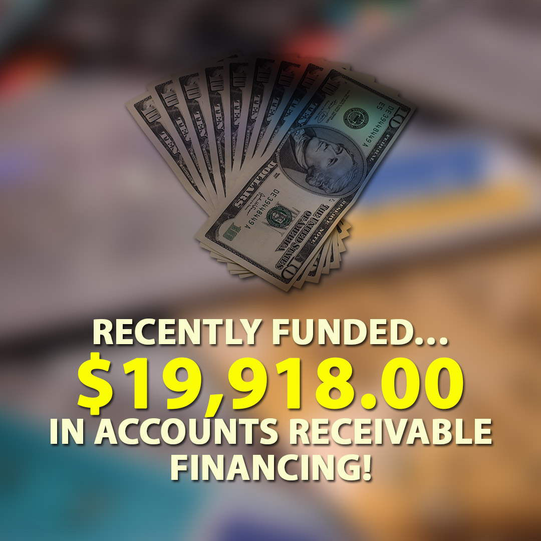 Recently funded $19918.00 in Accounts Receivable financing! 1080X1080