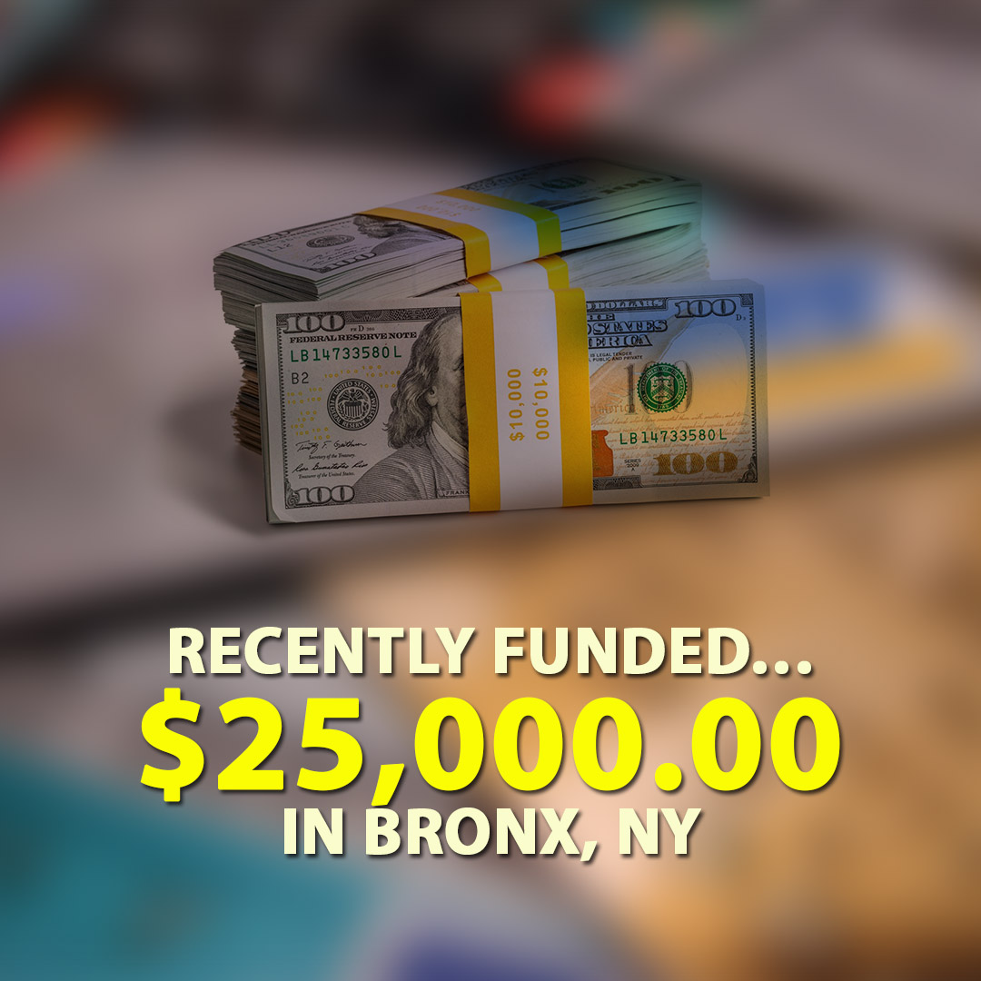 Recently funded $25000.00 in Bronx NY 1080X1080